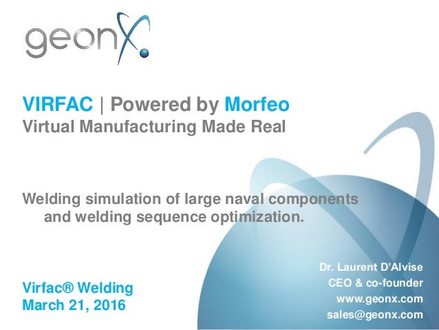 VIRFAC | Powered by Morfeo Virtual Manufacturing Made Real Welding simulation of large naval components and welding sequen...