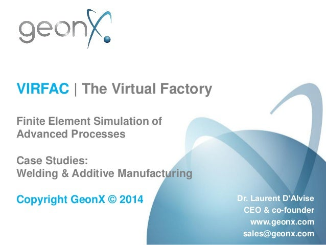 VIRFAC | The Virtual Factory Finite Element Simulation of Advanced Processes Case Studies: Welding & Additive Manufacturin...