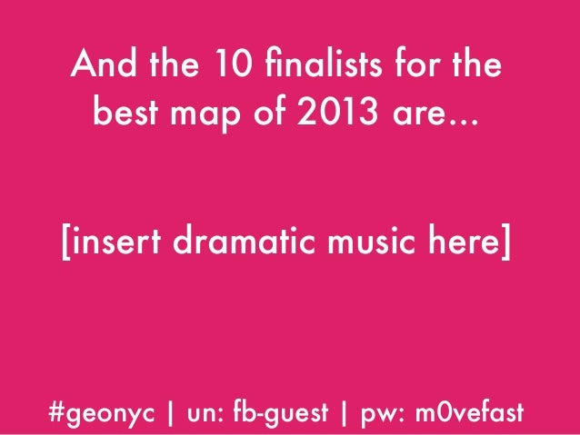 And the 10 finalists for the best map of 2013 are... [insert dramatic music here]  #geonyc | un: fb-guest | pw: m0vefast