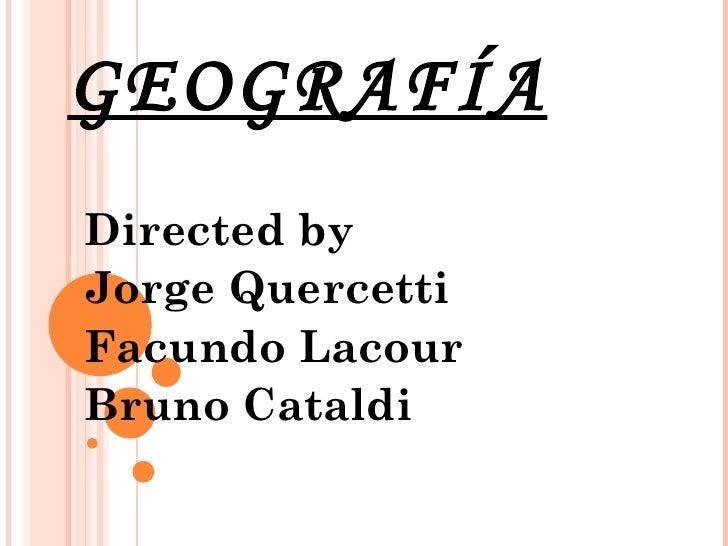 GEOGRAFÍA Directed by Jorge Quercetti Facundo Lacour Bruno Cataldi