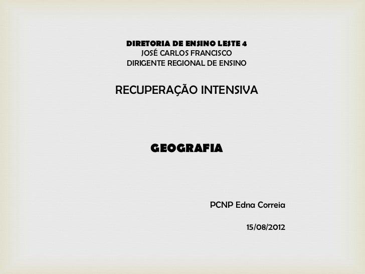DIRETORIA DE ENSINO LESTE 4     JOSÉ CARLOS FRANCISCO DIRIGENTE REGIONAL DE ENSINORECUPERAÇÃO INTENSIVA      GEOGRAFIA    ...