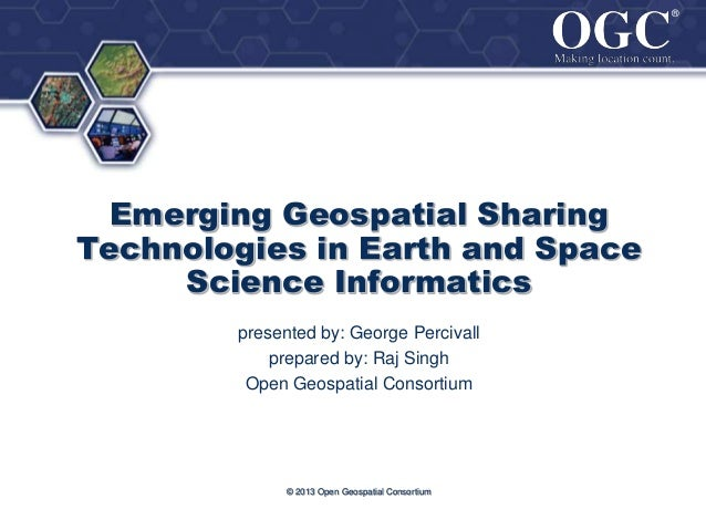 ® ®  Emerging Geospatial Sharing Technologies in Earth and Space Science Informatics presented by: George Percivall prepar...