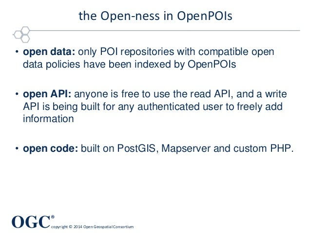 OGC ® copyright © 2014 Open Geospatial Consortium the Open-ness in OpenPOIs • open data: only POI repositories with compat...