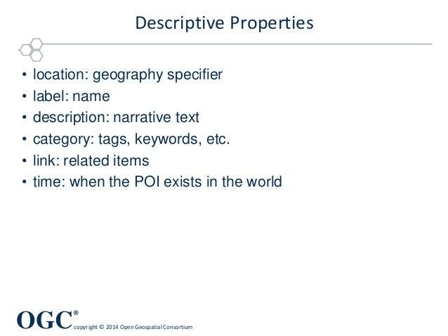 OGC ® copyright © 2014 Open Geospatial Consortium Descriptive Properties • location: geography specifier • label: name • d...