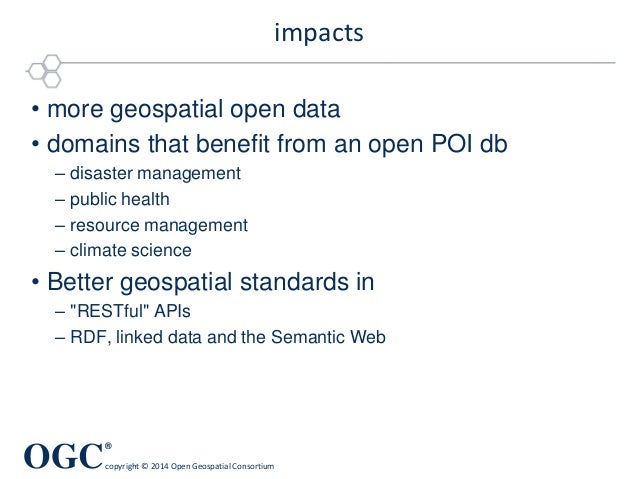 OGC ® copyright © 2014 Open Geospatial Consortium impacts • more geospatial open data • domains that benefit from an open ...