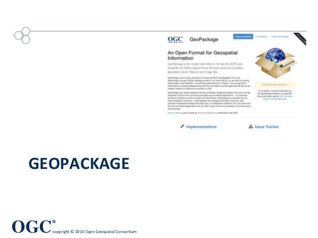 OGC ® copyright © 2014 Open Geospatial Consortium GEOPACKAGE