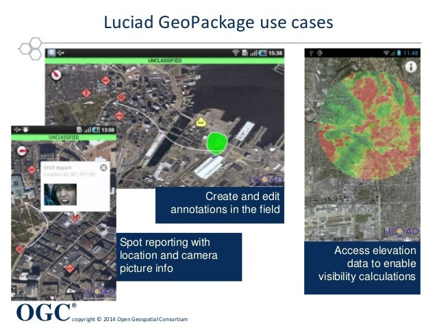 OGC ® copyright © 2014 Open Geospatial Consortium Luciad GeoPackage use cases OGC OWS-9 Aviation Spot reporting with locat...