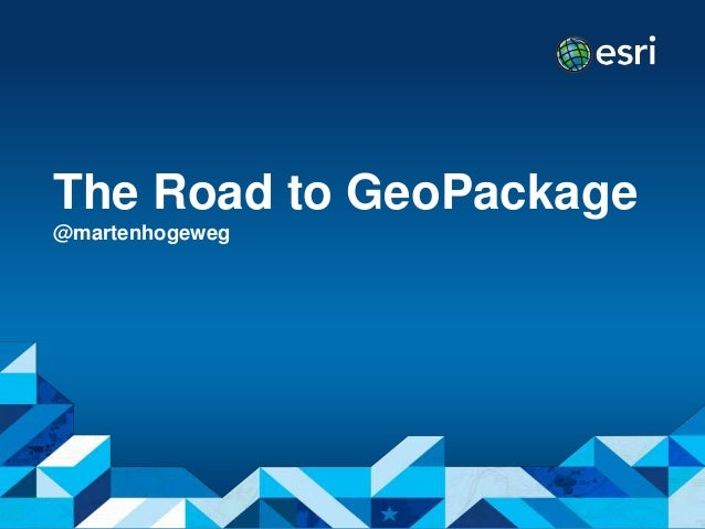 The Road to GeoPackage @martenhogeweg