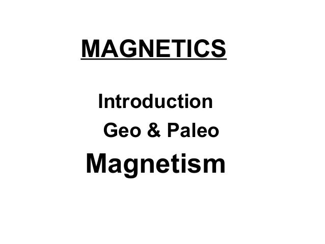 MAGNETICS Introduction Geo & Paleo  Magnetism