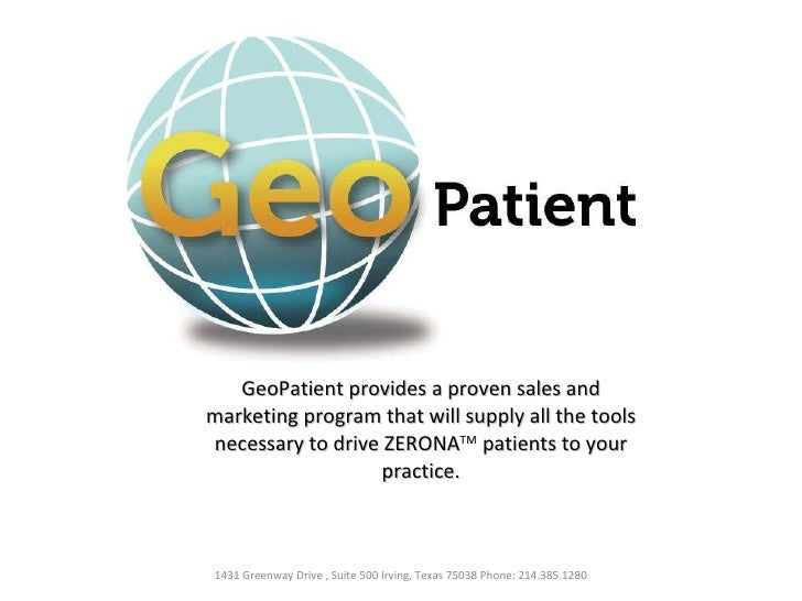 GeoPatient provides a proven sales and marketing program that will supply all the tools necessary to drive ZERONA TM  pati...