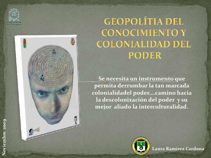 GEOPOLÍTIA DEL <br />CONOCIMIENTO Y <br />COLONIALIDAD DEL <br />PODER<br />Se necesitaun instrumento que permitaderrumb...