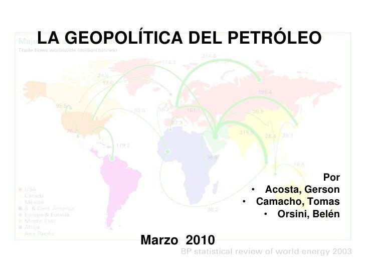 LA GEOPOLÍTICA DEL PETRÓLEO                                           Por                         • Acosta, Gerson        ...