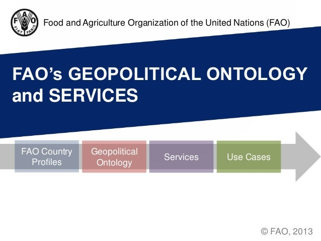 Food and Agriculture Organization of the United Nations (FAO)FAO's GEOPOLITICAL ONTOLOGYand SERVICESFAO Country    Geopoli...