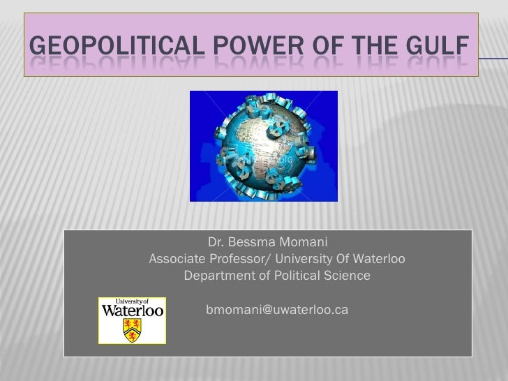 GEOPOLITICAL POWER OF THE GULF                  Dr. Bessma Momani        Associate Professor/ University Of Waterloo      ...
