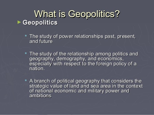 a study of geopolitics Geopolitics is one of four security discourses (the others being sovietology,  strategy and the  h bullthe anarchical society: a study of order in world  politics.