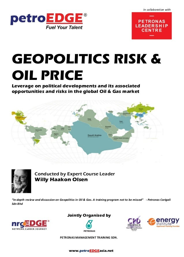 www.petroEDGEasia.net In collaboration with GEOPOLITICS RISK & OIL PRICE Leverage on political developments and its associ...