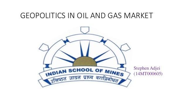 GEOPOLITICS IN OIL AND GAS MARKET Stephen Adjei (14MT000605)