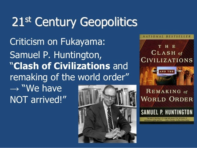 huntington clash of civilizations problems with thesis Glorification of 'self' (western civilisation) at the expense of the 'other' (eight civilisations) was inherent in huntington's clash of civilizations thesis the 'other' civilisations identified—as the non-self and situated mostly in the global south— were clubbed together as the rest, irrespective of their pluralism building on.
