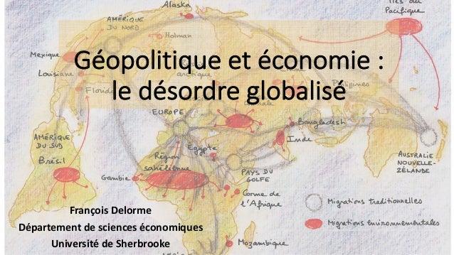 Géopolitiqueetéconomie: ledésordreglobalisé FrançoisDelorme Départementdescienceséconomiques UniversitédeSherb...