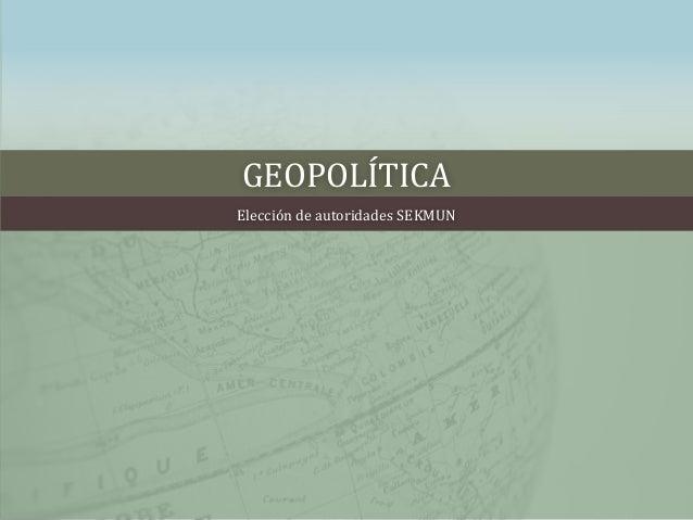 GEOPOLÍTICA  Elección de autoridades SEKMUN