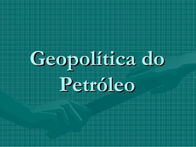 Geopolítica do  Petróleo