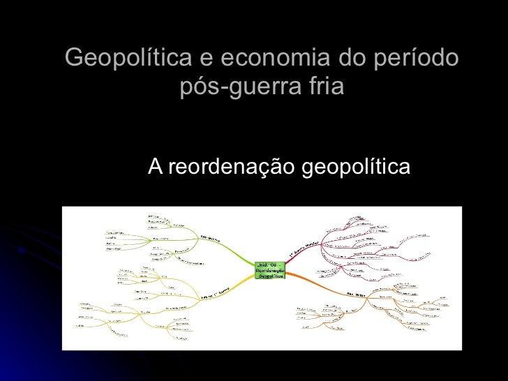 Geopolítica e economia do período pós-guerra fria A reordenação geopolítica