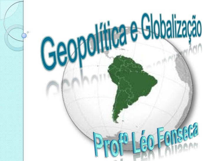 O que é Geopolítica?   É uma área da Geografia que tem    como objetivo fazer a interpretação    dos fatos da atualidade ...