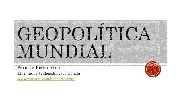 Professor: Herbert Galeno Blog: herbertgaleno.blogspot.com.br www.youtube.com/herbertmiguel