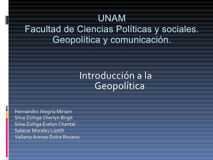 UNAM Facultad de Ciencias Políticas y sociales. Geopolítica y comunicación. <ul><li>Introducción a la Geopolítica </li></u...