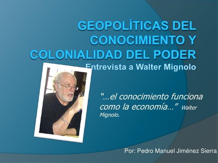 """Geopolíticas del conocimiento y colonialidad del poderEntrevista a Walter Mignolo<br />""""…el conocimiento funciona como la ..."""