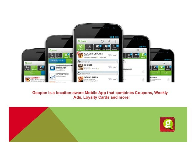 Geopon is a location-aware Mobile App that combines Coupons, Weekly Ads, Loyalty Cards and more!