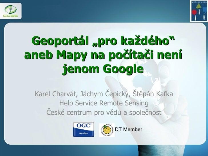 """Geoportál """"pro každého""""  aneb   Mapy na po čítači není jenom Google Karel Charvát, Jáchym Čepický, Štěpán Kafka Help Servi..."""