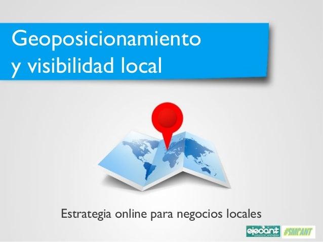 Geoposicionamientoy visibilidad local    Estrategia online para negocios locales