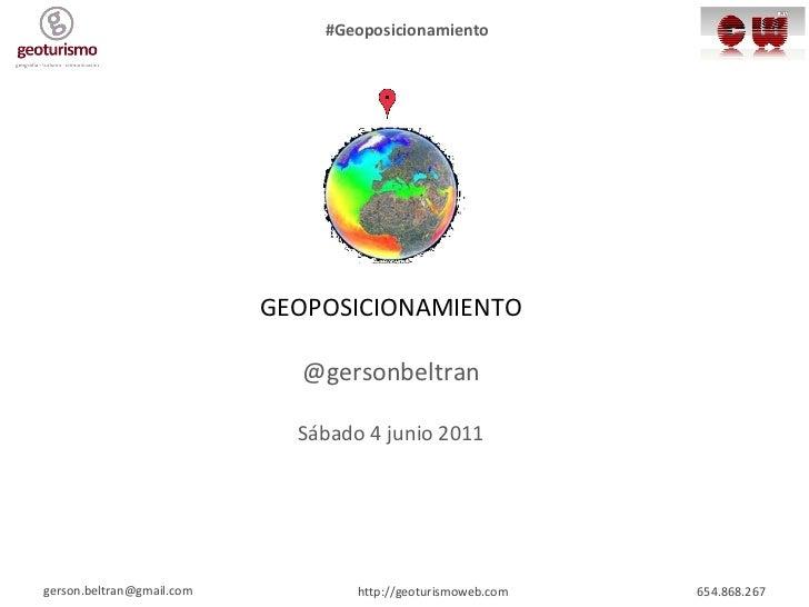 Geolocalización GEOPOSICIONAMIENTO @gersonbeltran Sábado 4 junio 2011