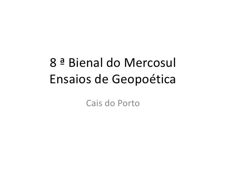 8 ª Bienal do MercosulEnsaios de Geopoética<br />Cais do Porto<br />