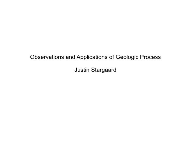 Observations and Applications of Geologic Process Justin Stargaard