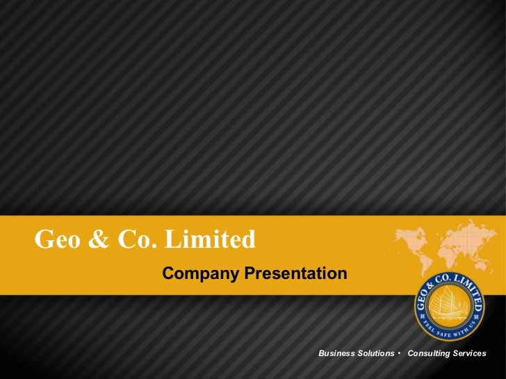 Geo & Co. Limited         Company Presentation                         Business Solutions ・ Consulting Services