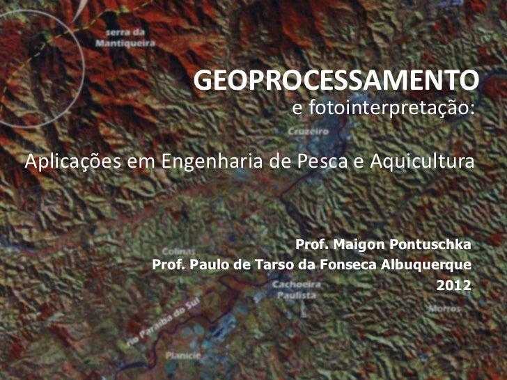 GEOPROCESSAMENTO                               e fotointerpretação:Aplicações em Engenharia de Pesca e Aquicultura        ...