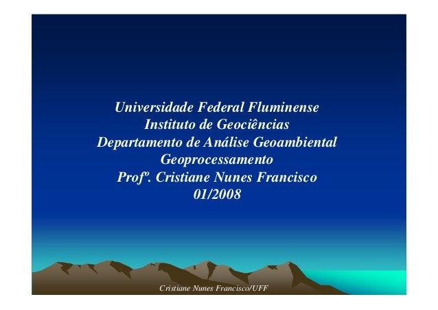 Universidade Federal Fluminense Instituto de Geociências Departamento de Análise Geoambiental Geoprocessamento Profº. Cris...