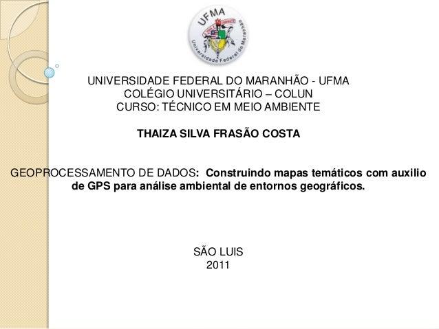 UNIVERSIDADE FEDERAL DO MARANHÃO - UFMA COLÉGIO UNIVERSITÁRIO – COLUN CURSO: TÉCNICO EM MEIO AMBIENTE THAIZA SILVA FRASÃO ...