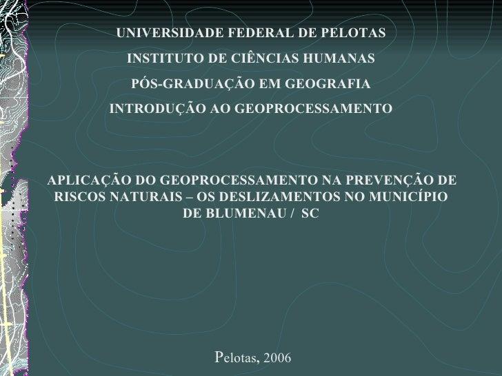 UNIVERSIDADE FEDERAL DE PELOTAS INSTITUTO DE CIÊNCIAS HUMANAS PÓS-GRADUAÇÃO EM GEOGRAFIA INTRODUÇÃO AO GEOPROCESSAMENTO  ...