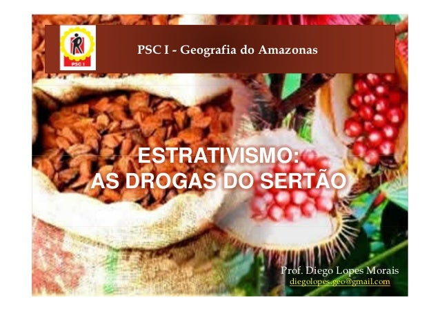 PSC I - Geografia do Amazonas    ESTRATIVISMO:AS DROGAS DO SERTÃO                          Prof. Diego Lopes Morais       ...