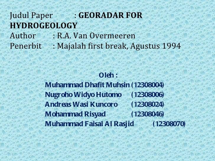 Judul Paper :  GEORADAR FOR HYDROGEOLOGY Author : R.A. Van Overmeeren Penerbit : Majalah first break, Agustus 1994   Oleh ...
