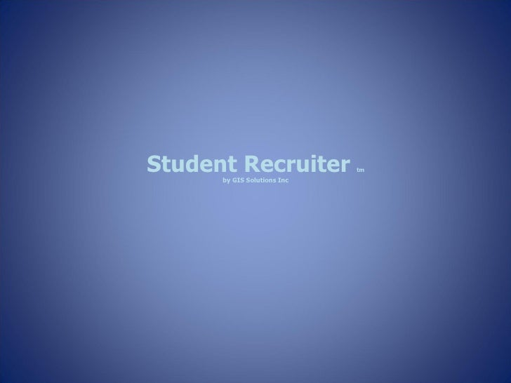 Student Recruiter  tm by GIS Solutions Inc