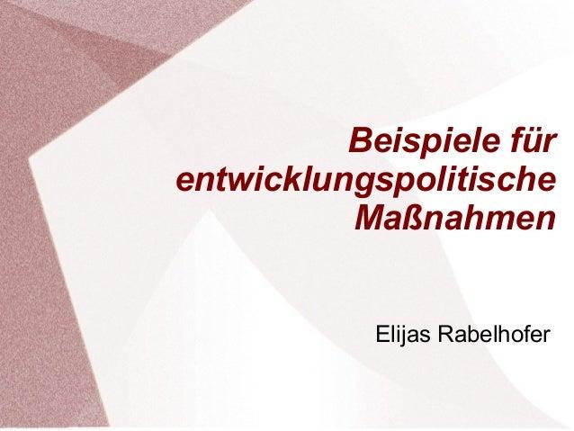 Beispiele für  entwicklungspolitische  Maßnahmen  Elijas Rabelhofer