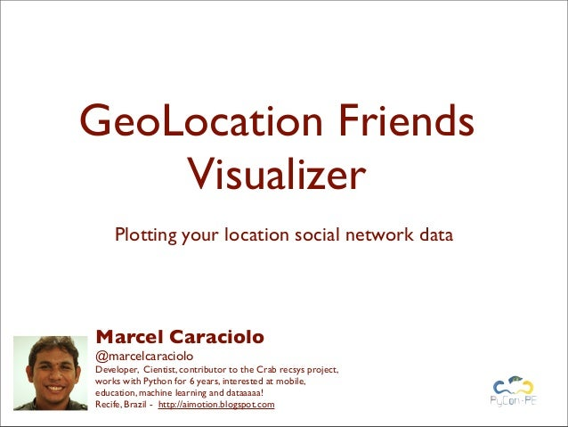 GeoLocation Friends    Visualizer    Plotting your location social network dataMarcel Caraciolo@marcelcaracioloDeveloper, ...