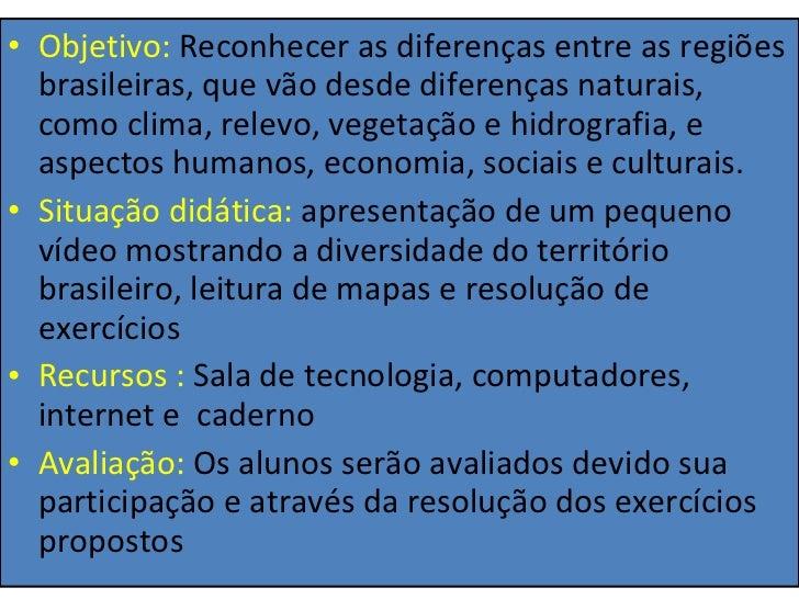 <ul><li>Objetivo:  Reconhecer as diferenças entre as regiões brasileiras, que vão desde diferenças naturais, como clima, r...