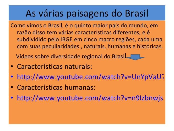 As várias paisagens do Brasil <ul><li>Como vimos o Brasil, é o quinto maior país do mundo, em razão disso tem várias carac...