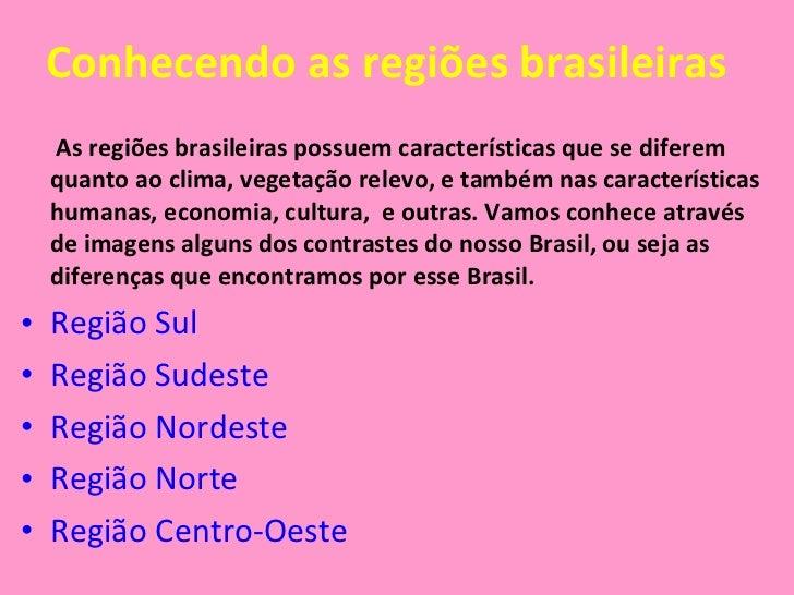 Conhecendo as regiões brasileiras <ul><li>As regiões brasileiras possuem características que se diferem quanto ao clima, v...