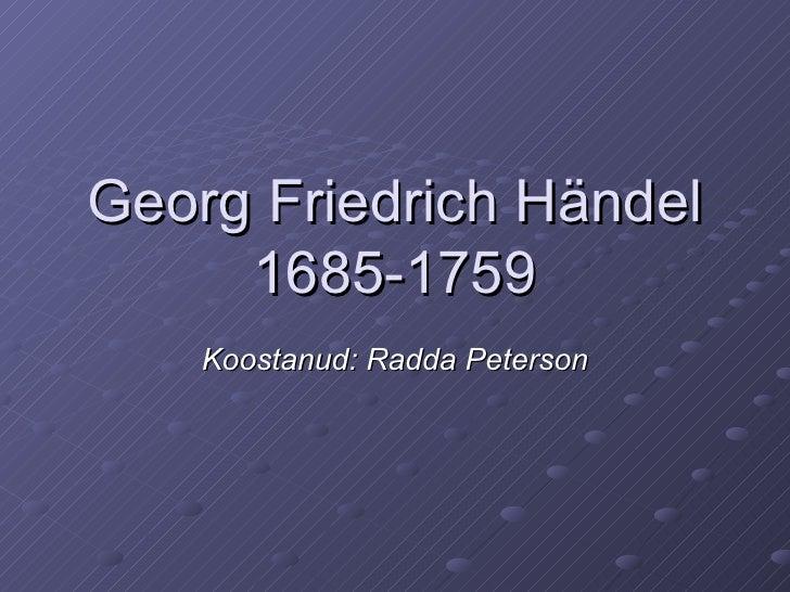 Georg Friedrich H ändel 1685-1759 Koostanud: Radda Peterson